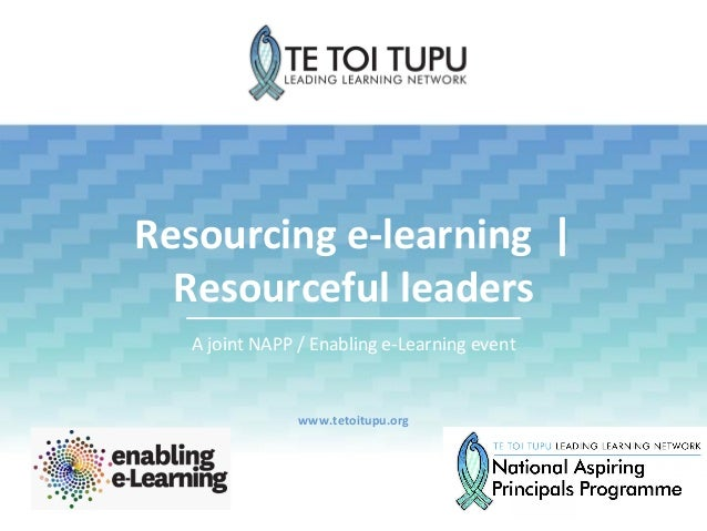 Resourcing e-‐learning  |  Resourceful leaders A joint NAPP / Enabling e-‐Learning event www...