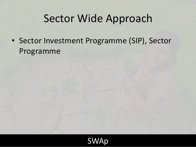 Sector Wide Approach • Sector Investment Programme (SIP), Sector Programme  SWAp