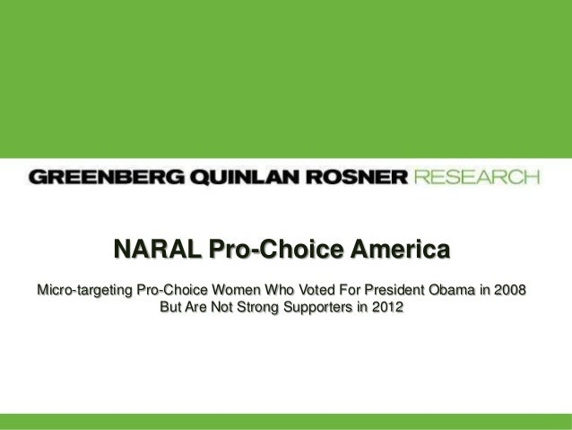 NARAL Pro-Choice AmericaMicro-targeting Pro-Choice Women Who Voted For President Obama in 2008                   But Are N...