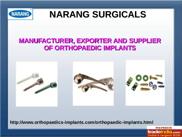 NARANG SURGICALSNARANG SURGICALS http://www.orthopaedics-implants.com/orthopaedic-implants.html MANUFACTURER, EXPORTER AND...