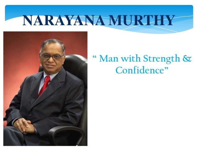 narayan murthy leadership Leadership style of mr nr narayan murthy mr narayan murthy was born in a middle class family in siddalghat in karnataka, his father inculcated importance of.