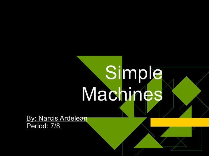 Simple Machines By: Narcis Ardelean Period: 7/8