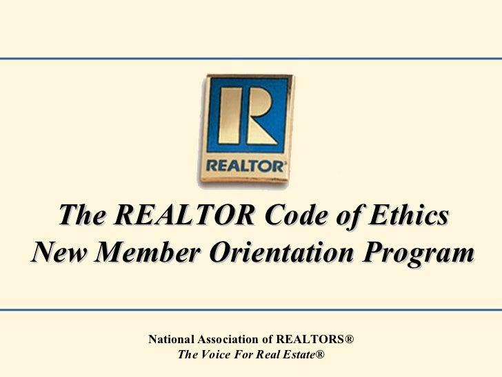 The REALTOR Co de of Ethics New Member Orientation Program National Association of REALTORS ® The Voice For Real Estate®