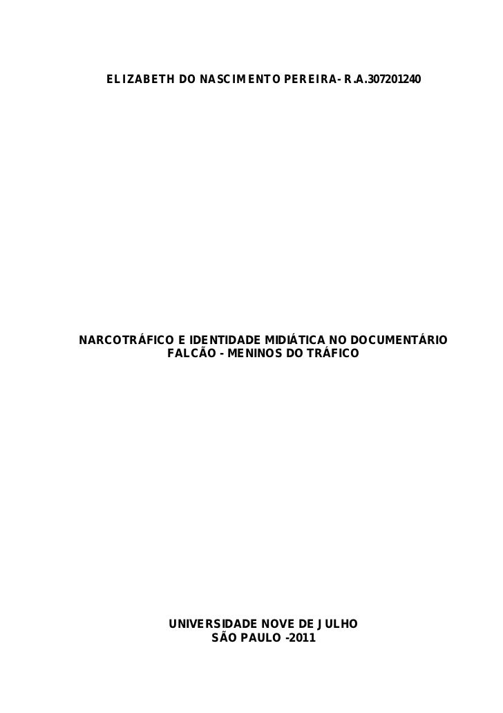 ELIZABETH DO NASCIMENTO PEREIRA- R.A.307201240NARCOTRÁFICO E IDENTIDADE MIDIÁTICA NO DOCUMENTÁRIO           FALCÃO - MENIN...