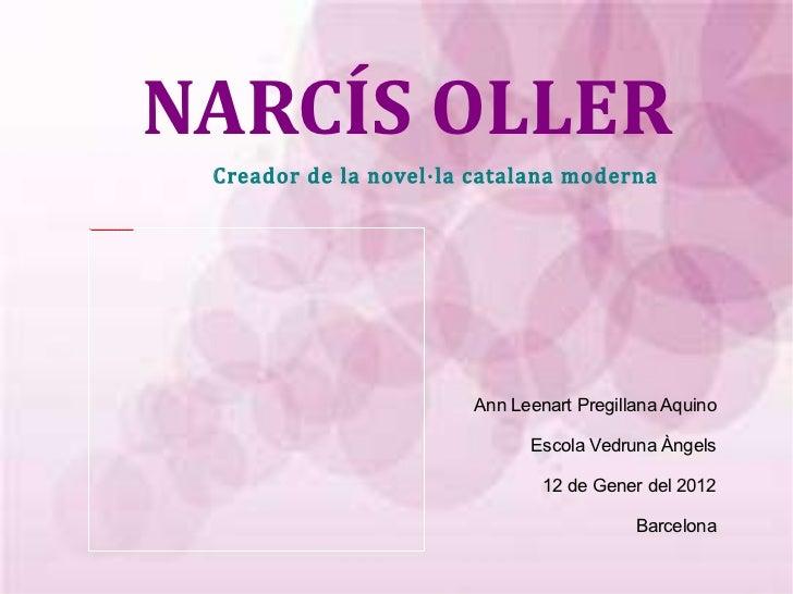 NARCÍS OLLER Ann Leenart Pregillana Aquino Escola Vedruna Àngels 12 de Gener del 2012 Barcelona Creador de la novel·la cat...