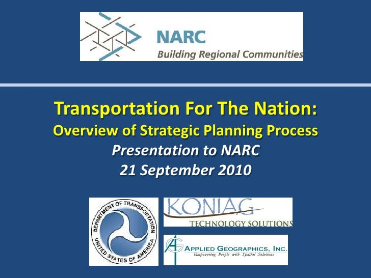 Transportation For The Nation:Overview of Strategic Planning ProcessPresentation to NARC21 September 2010<br />