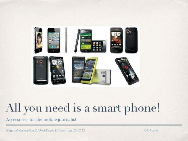 All you need is a smart phone!Accessories for the mobile journalistNational Association Of Real Estate Editors, June 20, 2...