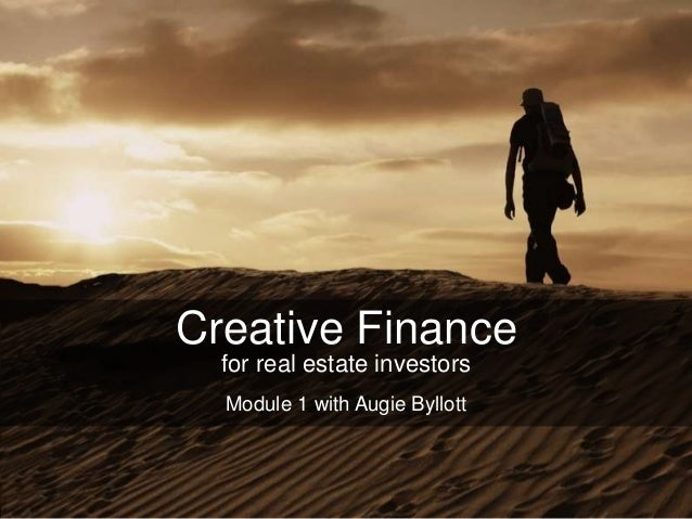 Creative Finance for real estate investors Module 1 with Augie Byllott