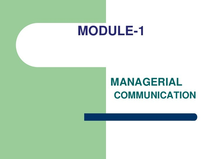 MODULE-1   MANAGERIAL    COMMUNICATION