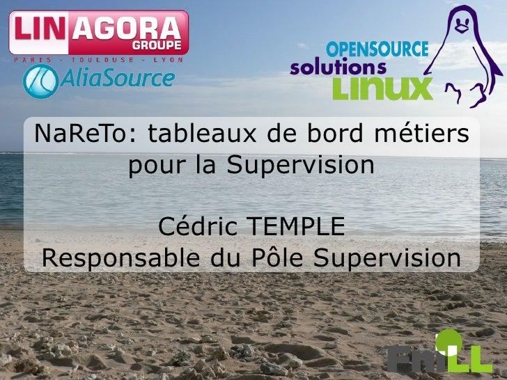 NaReTo: tableaux de bord métiers       pour la Supervision          Cédric TEMPLE Responsable du Pôle Supervision         ...