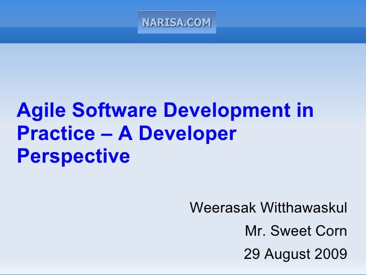 Agile Software Development in Practice – A Developer Perspective                  Weerasak Witthawaskul                   ...