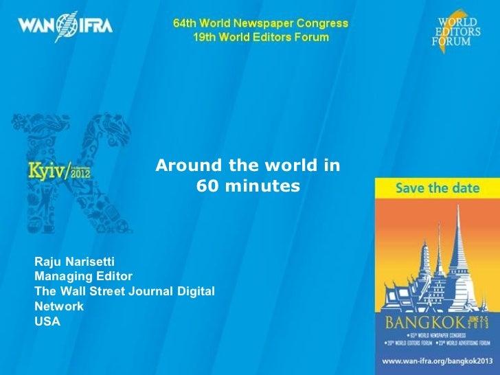 Around the world in                                                            60 minutes                 Raju Narisetti  ...