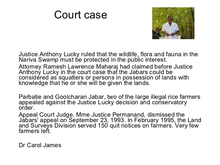 Court case Justice Anthony Lucky ruled that the wildlife, flora and fauna in the Nariva Swamp must be protected in the pub...