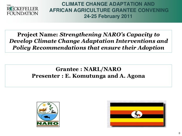 CLIMATE CHANGE ADAPTATION AND            AFRICAN AGRICULTURE GRANTEE CONVENING                       24-25 February 2011  ...