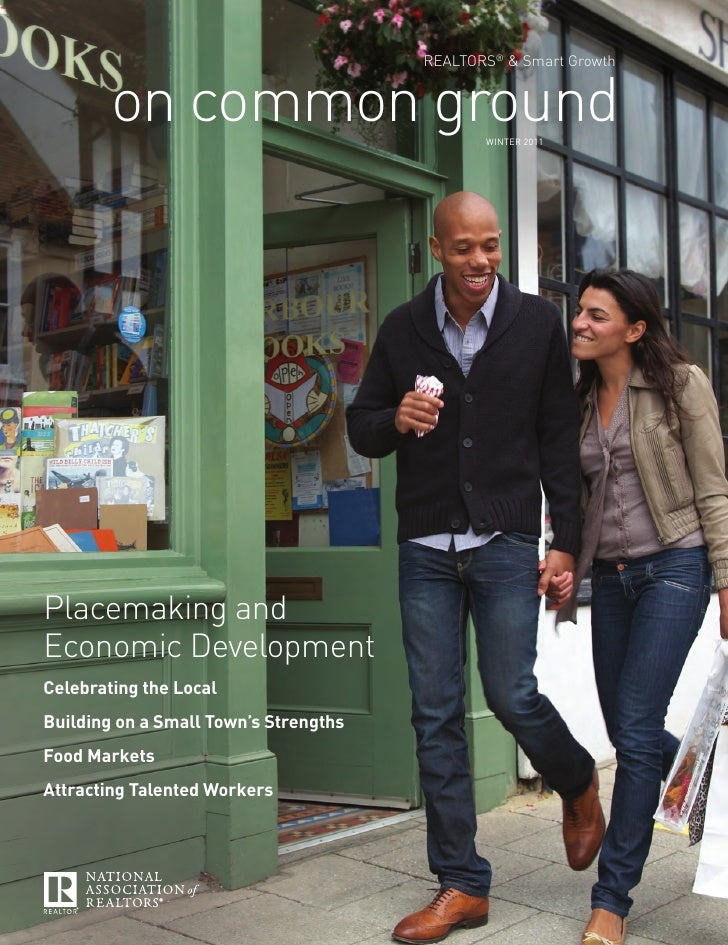 REALTORS® & Smart Growth        on common ground                      WINTER 2011Placemaking andEconomic DevelopmentCelebr...
