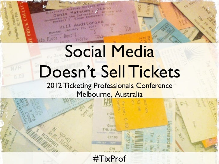Social MediaDoesn't Sell Tickets 2012 Ticketing Professionals Conference          Melbourne, Australia               #TixP...