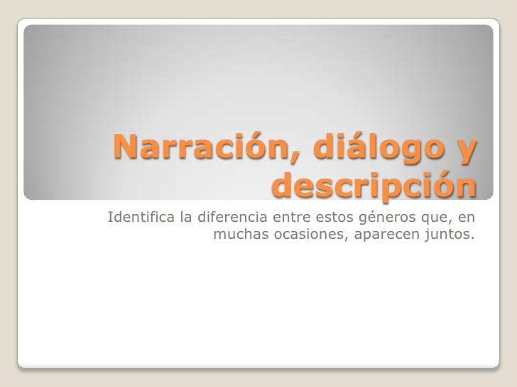 Narración, diálogo y descripción<br />Identifica la diferencia entre estos géneros que, en muchas ocasiones, aparecen junt...