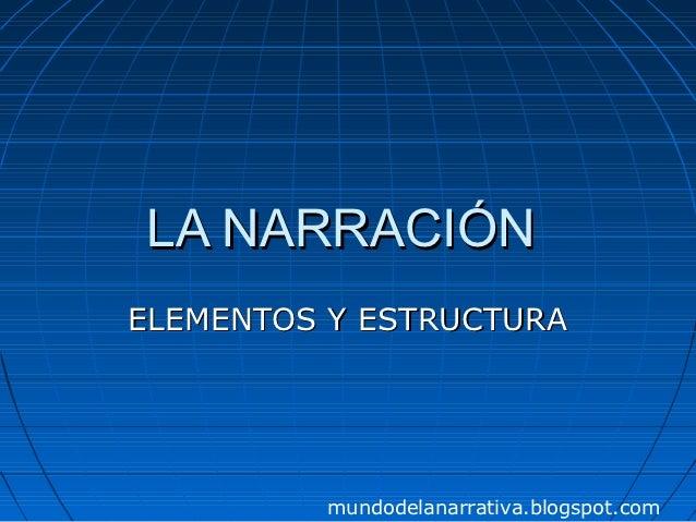LA NARRACIÓNELEMENTOS Y ESTRUCTURA         mundodelanarrativa.blogspot.com