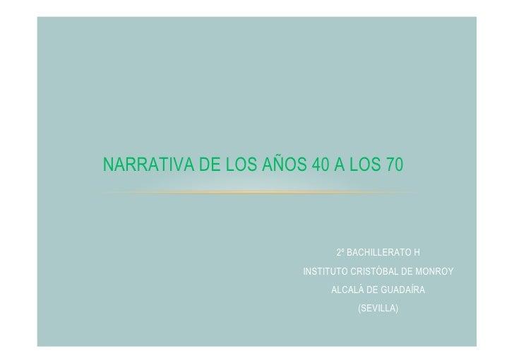 NARRATIVA DE LOS AÑOS 40 A LOS 70                           2º BACHILLERATO H                     INSTITUTO CRISTÓBAL DE M...