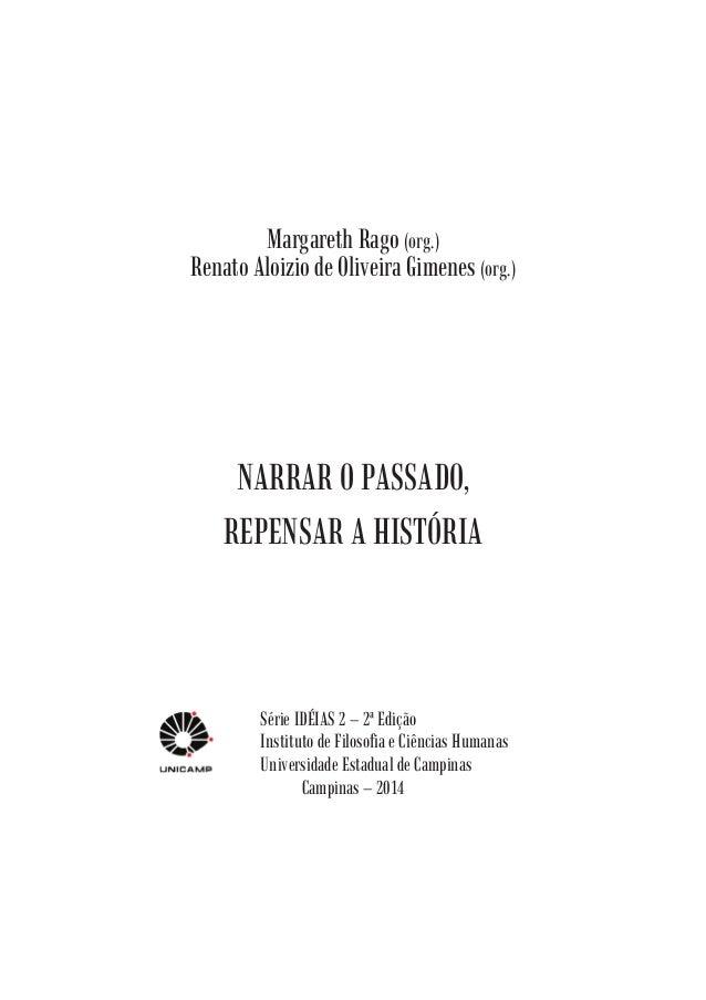 Margareth Rago (org.)  Renato Aloizio de Oliveira Gimenes (org.)  NARRAR O PASSADO,  REPENSAR A HISTÓRIA  Série IDÉIAS 2 –...