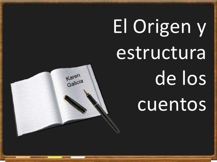 El Origen y estructurade los cuentos<br />Karen Galicia<br />