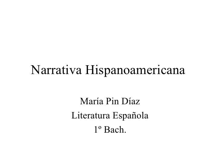 Narrativa Hispanoamericana  María Pin Díaz Literatura Española 1º Bach.