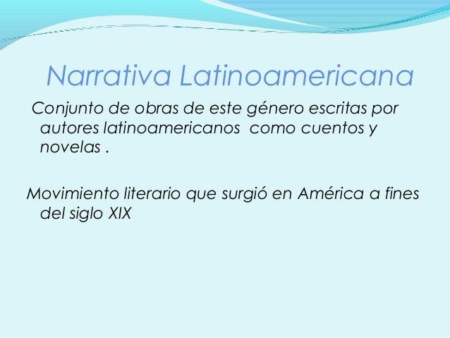 Narrativa Latinoamericana  Conjunto de obras de este género escritas por  autores latinoamericanos como cuentos y  novelas...