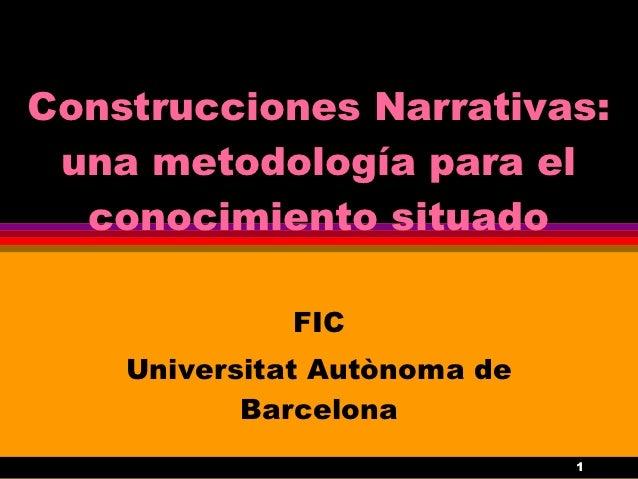 Construcciones Narrativas: una metodología para el  conocimiento situado             FIC    Universitat Autònoma de       ...