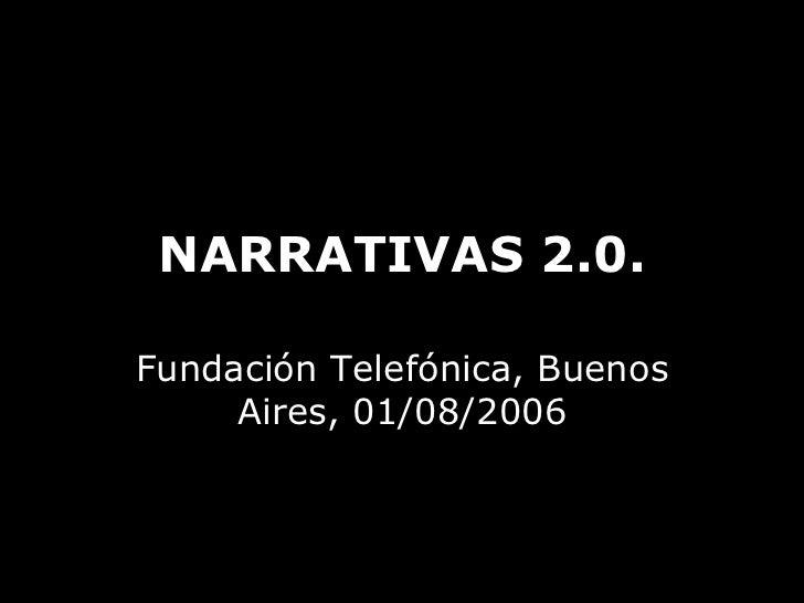 NARRATIVAS 2.0. Fundación Telefónica, Buenos Aires, 01/08/2006