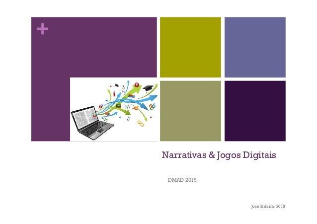 + Narrativas & Jogos Digitais DMAD 2015 José Bidarra, 2015