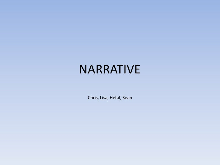 NARRATIVE<br />Chris, Lisa, Hetal, Sean<br />