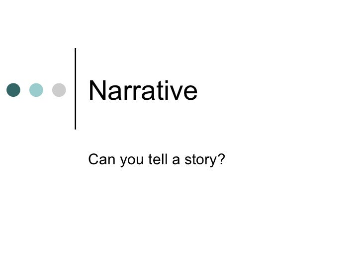 Narrative Can you tell a story?