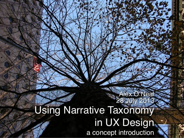 """Using Narrative Taxonomy in UX Design a concept introduction"""" !  Alex O'Neal! 28 July 2013"""