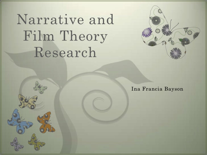 Narrative and Film Theory  Research                Ina Francia Bayson