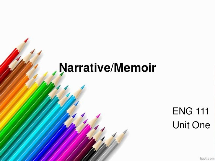 Narrative/Memoir                   ENG 111                   Unit One