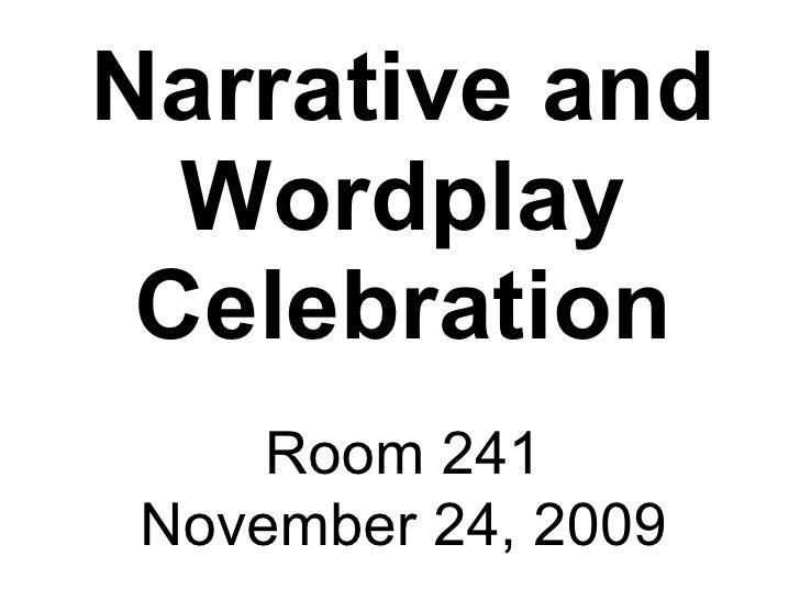 Narrative and Wordplay Celebration Room 241 November 24, 2009