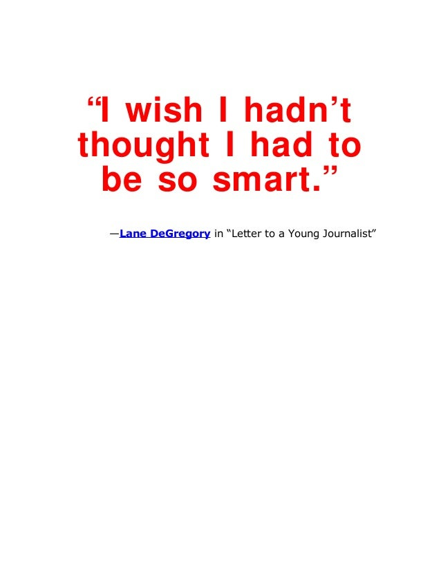 """I wish I hadn't thought I had to be so smart."" —Lane DeGregory in ""Letter to a Young Journalist"""