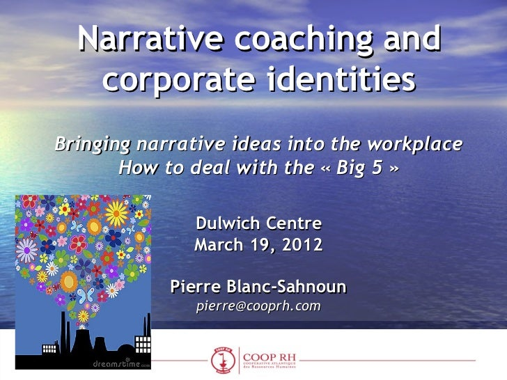 Narrative coaching and   corporate identitiesBringing narrative ideas into the workplace       How to deal with the « Big ...