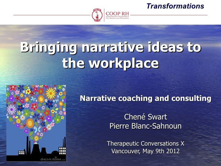 TransformationsBringing narrative ideas to      the workplace        Narrative coaching and consulting                    ...