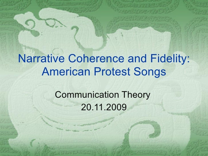 Narrative Coherence and Fidelity: American Protest Songs Communication Theory  20.11.2009