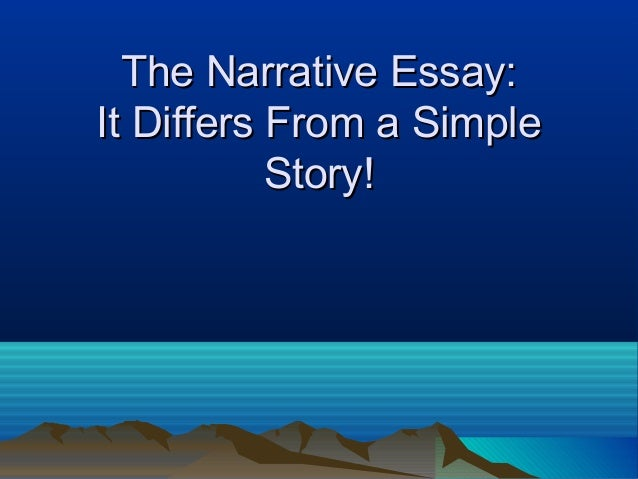 The Narrative Essay: It Differs From a Simple Story!