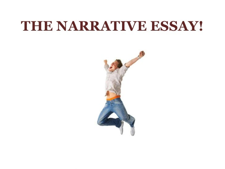 THE NARRATIVE ESSAY!<br />