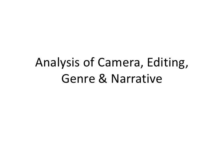 Narrative, genre, camera, editing