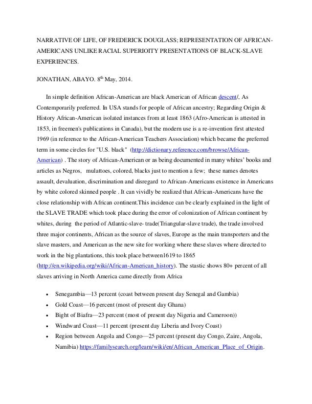 NARRATIVE OF LIFE, OF FREDERICK DOUGLASS; REPRESENTATION OF AFRICAN- AMERICANS UNLIKE RACIAL SUPERIOITY PRESENTATIONS OF B...