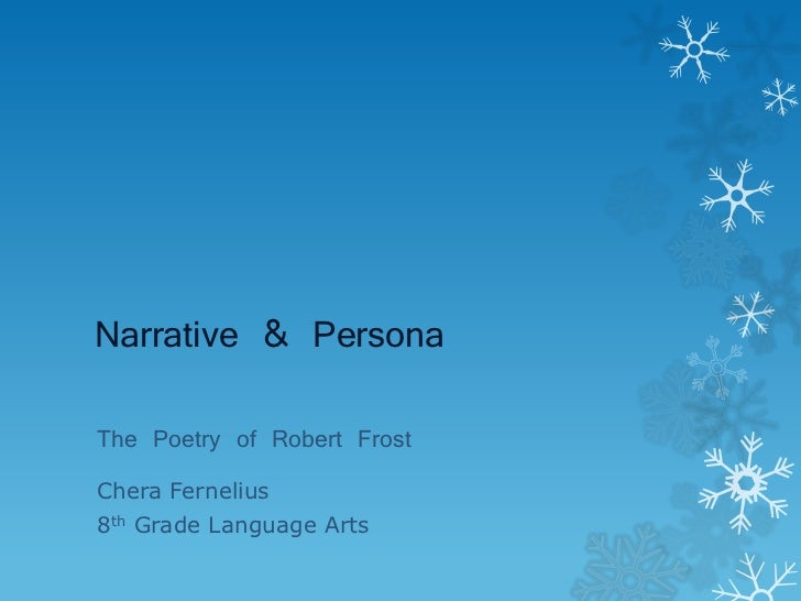 Narrative & PersonaThe Poetry of Robert FrostChera Fernelius8th Grade Language Arts