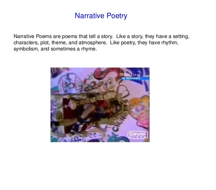 Narrative Poetry<br />Narrative Poems are poems that tell a story.  Like a story, they have a setting, characters, plot, t...