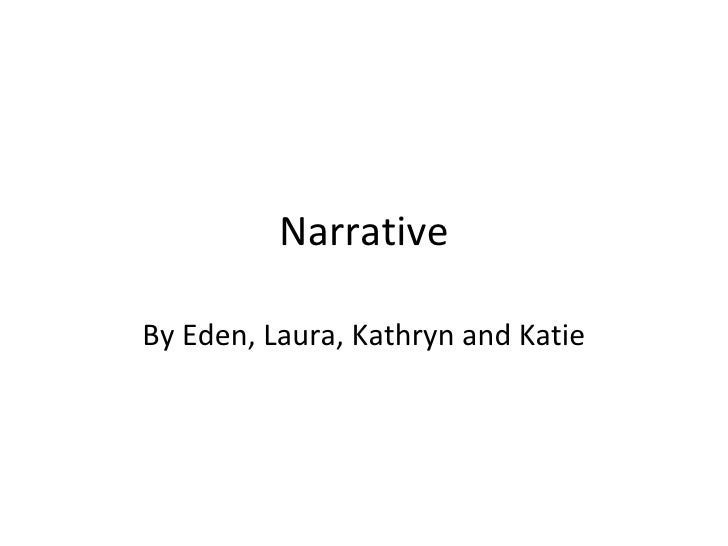 Narrative By Eden, Laura, Kathryn and Katie