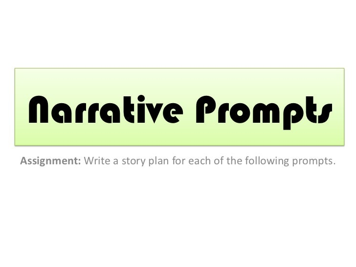 Narrative PromptsAssignment: Write a story plan for each of the following prompts.