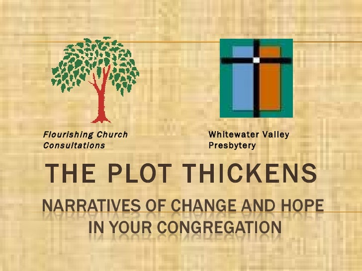 THE PLOT THICKENS Flourishing Church Consultations Whitewater Valley Presbytery