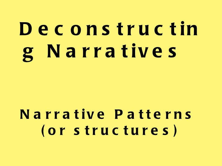 Deconstructing Narratives  Narrative Patterns  (or structures)